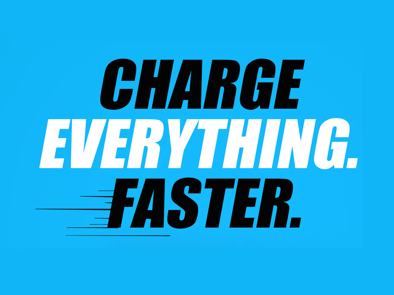 Charge Everything Faster.